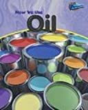 How We Use Oil, Chris Oxlade, 1410905950