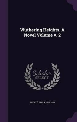 Wuthering Heights. a Novel Volume V. 2(Hardback) - 2016 Edition