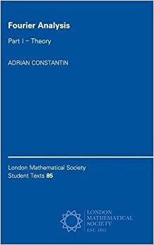 Fourier Analysis: Volume 1, Theory (London Mathematical Society Student Texts)