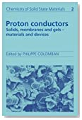 Proton Conductors: Solids, Membranes and Gels - Materials and Devices (Volume 2 of Chemistry of Solid State Materials)