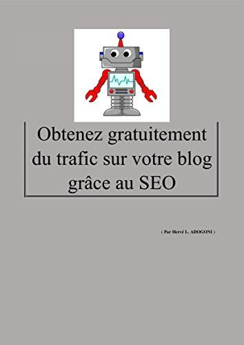 Obtenez Gratuitement Du Trafic Sur Votre Blog Grace Au Seo