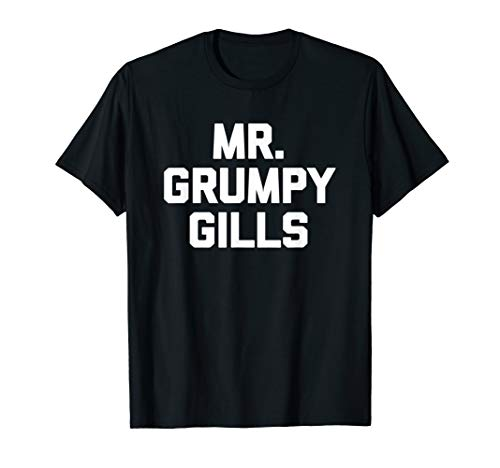 Mr. Grumpy Gills T-Shirt funny saying sarcastic novelty cute -