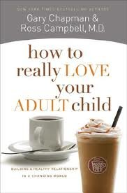 How to Really Love Your Adult Child Publisher: Northfield Publishing; Revised edition