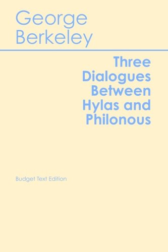 Three Dialogues Between Hylas and Philonous (Budget Student Classics) (George Berkeley Three Dialogues Between Hylas And Philonous)