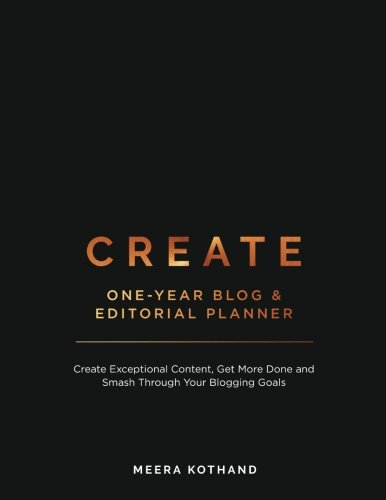CREATE Blog and Editorial Planner: Create Exceptional Content, Get More Done and Smash Through Your Blogging - Warehouse Blog
