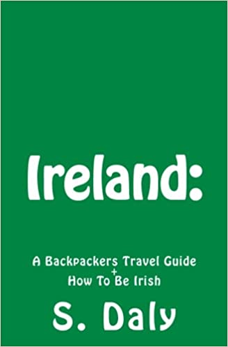 Ireland: A Backpackers Travel Guide + How To Be Irish