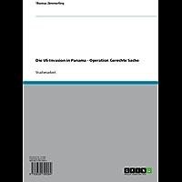 Die US-Invasion in Panama - Operation Gerechte Sache (German Edition)