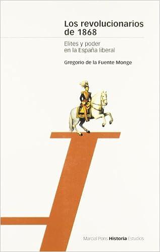REVOLUCIONARIOS DE 1868, LOS: Elites y poder en la España liberal ...