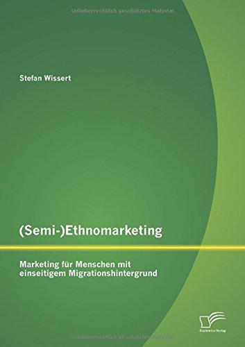 (Semi-)Ethnomarketing: Marketing Fur Menschen Mit Einseitigem Migrationshintergrund (German Edition) ebook
