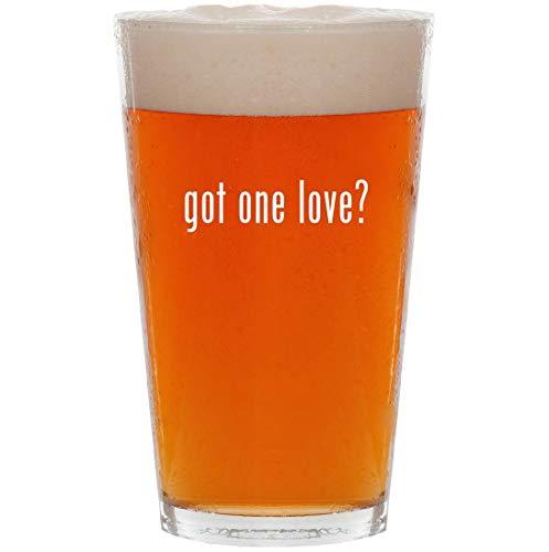got one love? - 16oz All Purpose Pint Beer Glass (Best Memories David Guetta)