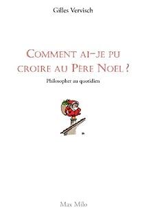 Télécharger Comment ai-je pu croire au père Noël ? Philosopher au quotidien PDF eBook Gilles Vervisch