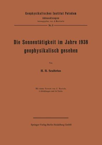 Die Sonnentätigkeit im Jahre 1938 geophysikalisch gesehen (Geophysikalisches Institut Potsdam) (German Edition)