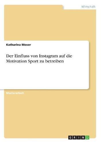 Der Einfluss Von Instagram Auf Die Motivation Sport Zu Betreiben (German Edition) pdf