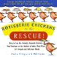 Rotisserie Chickens to the Rescue! How to Use the Already-Roasted Chickens You Purchase at the Market to Make More Than 125 Simple and Delicious Meals by Williams, Carla Fitzgerald [Hyperion,2003] [Paperback]