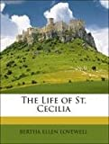 The Life of St Cecili, Bertha Ellen Lovewell, 114848079X