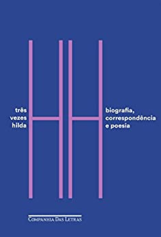 Três vezes Hilda: Biografia, correspondência e poesia por [Hilst, Hilda, Abreu, Caio Fernando, Cecilio, Ana Lima]