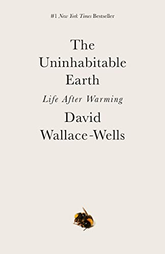 The Uninhabitable Earth: Life After Warming (History Of Environmental Policy In The Us)