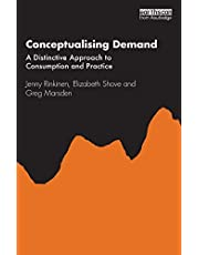 Conceptualising Demand: A Distinctive Approach to Consumption and Practice