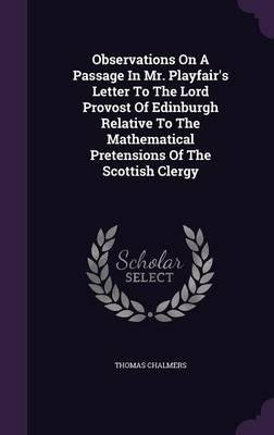 Observations on a Passage in Mr. Playfair's Letter to the Lord Provost of Edinburgh Relative to the Mathematical Pretensions of the Scottish Clergy(Hardback) - 2015 Edition ebook