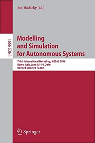 Modelling and Simulation for Autonomous Systems: Third International Workshop MESAS 2016 2016 Rome June 15-16 Revised Selected Papers Italy