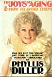 img - for The Joys of Aging -- and How to Avoid Them by Phyllis Diller (1981-08-01) book / textbook / text book