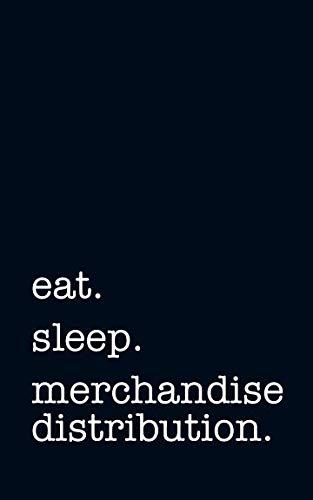 eat. sleep. merchandise distribution. - Lined Notebook: Writing Journal