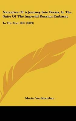 Narrative Of A Journey Into Persia, In The Suite Of The Imperial Russian Embassy : In The Year 1817 (1819)(Hardback) - 2009 Edition ebook