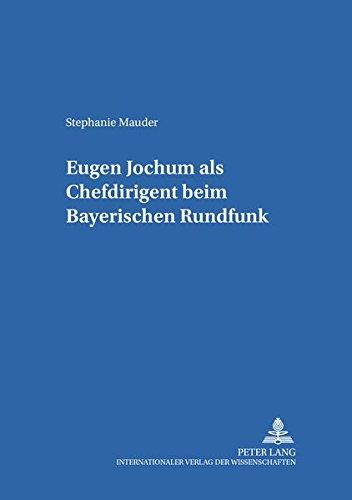 Eugen Jochum als Chefdirigent beim Bayerischen Rundfunk (Studien zur Geschichte des Bayerischen Rundfunks) (German Edition) by Peter Lang GmbH, Internationaler Verlag der Wissenschaften