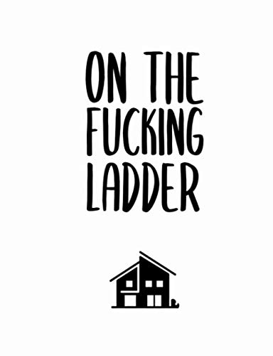 On The Fucking Ladder: Room By Room Home Improvement Planner - Design Ideas, Room Measurements, Task To Do List, Quotes, Purchased Items, Notes - Also Record Household Bills Etc.