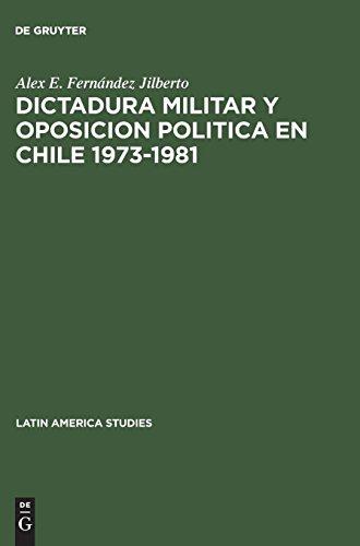 Dictadura militar y oposicion politica en Chile 1973-1981 (Latin America Studies) (Spanish Edition) [Alex E. Fernendez Jilberto] (Tapa Dura)