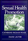Sexual Health Promotion, Fogel, Catherine Ingram and Lauver, Diane, 072163799X