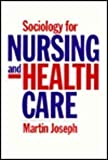 Sociology for Nursing and Health Care, Joseph, Martin, 0745609066