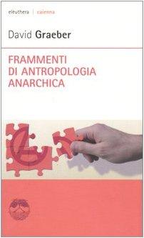 Frammenti di antropologia anarchica Copertina flessibile – 13 giu 2006 David Graeber A. Prunetti Elèuthera 888949025X