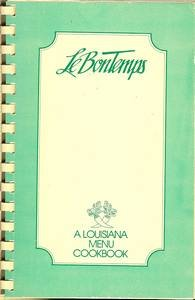 Le Bontemps: A Louisiana Menu Cookbook Featuring Settings and Party Menus for Twelve Occasions