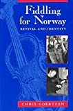 Fiddling for Norway : Revival and Identity, Goertzen, Chris, 0226300498