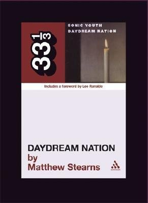 Daydream Nation[33 1/3 DAYDREAM NATION][Paperback]