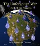 img - for The Unforgotten War: Dust of the Streets by Thomas Park Clement (1998-10-01) book / textbook / text book