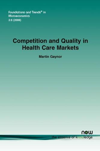 Competition and Quality in Health Care Markets (Foundations and Trends in Microeconomics)