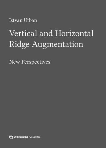 Vertical and Horizontal Ridge Augmentation: New Perspectives, by István Urbán