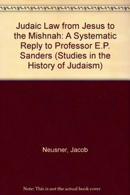 Judaic Law from Jesus to the Mishnah: A Systematic reply to Professor E. P. Sanders (Studies in the History of Judaism)