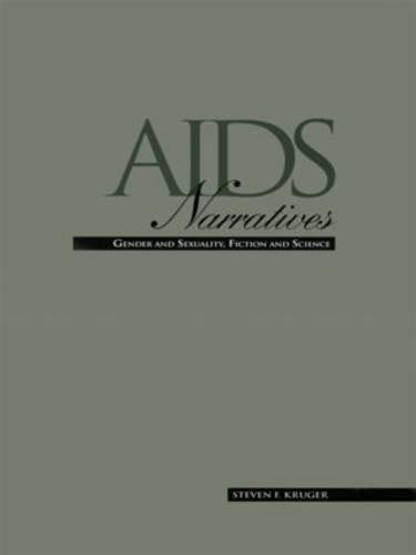 AIDS Narratives: Gender and Sexuality, Fiction and Science (Gender and Genre in Literature)
