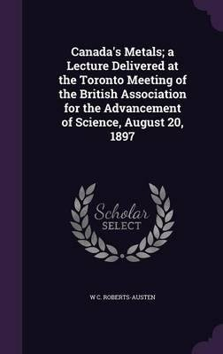 Download Canada's Metals; A Lecture Delivered at the Toronto Meeting of the British Association for the Advancement of Science, August 20, 1897(Hardback) - 2015 Edition ePub fb2 ebook