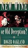 New Wine or Old Deception, Roger Oakland, 0936728620