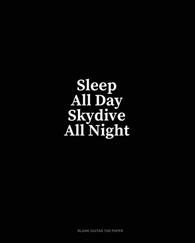 - Sleep All Day Skydive All Night: Blank Guitar Tab Paper