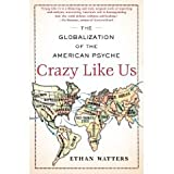 img - for Crazy Like Us: The Globalization of the American Psyche (Hardcover) book / textbook / text book