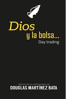 Dios y la bolsa: Day Trading (Spanish Edition)