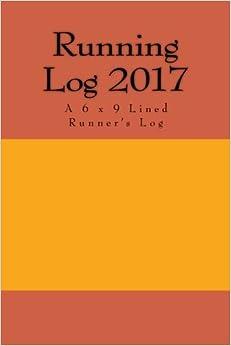 Running Log 2017: A 6 x 9 Lined Runner's Log