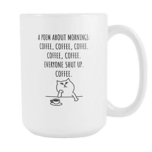 Poem About Mornings Coffee Mug Coffee Everyone Shut Up White Ceramic 11 oz Coffee Mug/Tea Cup made in the USA by Awesome eMERCHency -