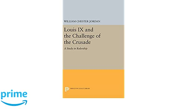 Amazon louis ix and the challenge of the crusade a study in amazon louis ix and the challenge of the crusade a study in rulership princeton legacy library 9780691635453 william jordan books fandeluxe Images