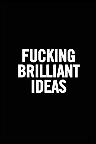 Humor Notebook Joke Journal Fucking Brilliant Ideas: Funny Gag Gift Funny Gift